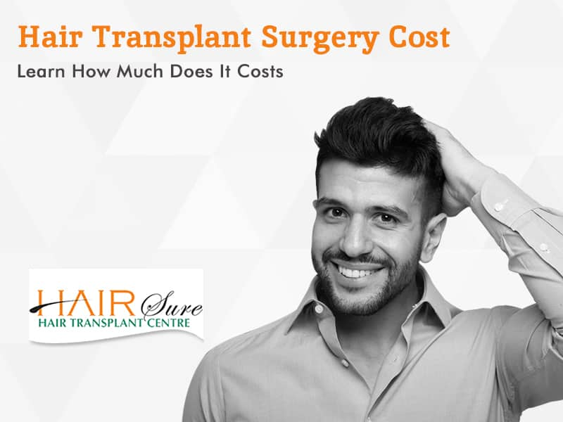 Hair Transplant Surgery Cost: Learn How Much Does It Costs