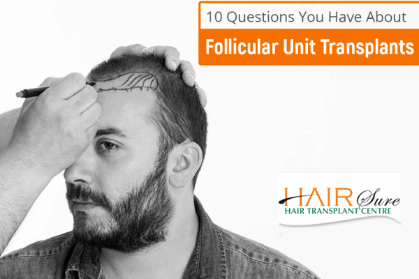 10 Questions You Have About Follicular Unit Transplants