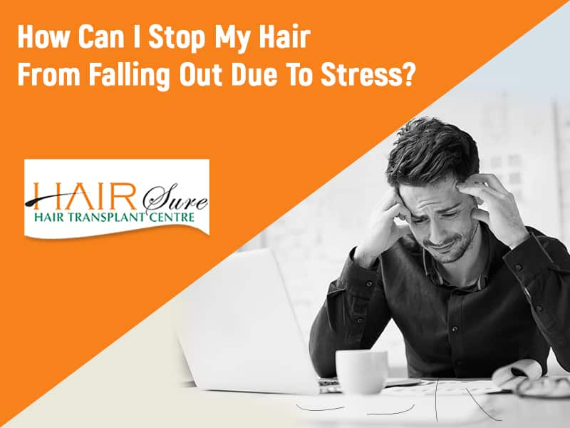 How Can I Stop My Hair From Falling Out Due To Stress?