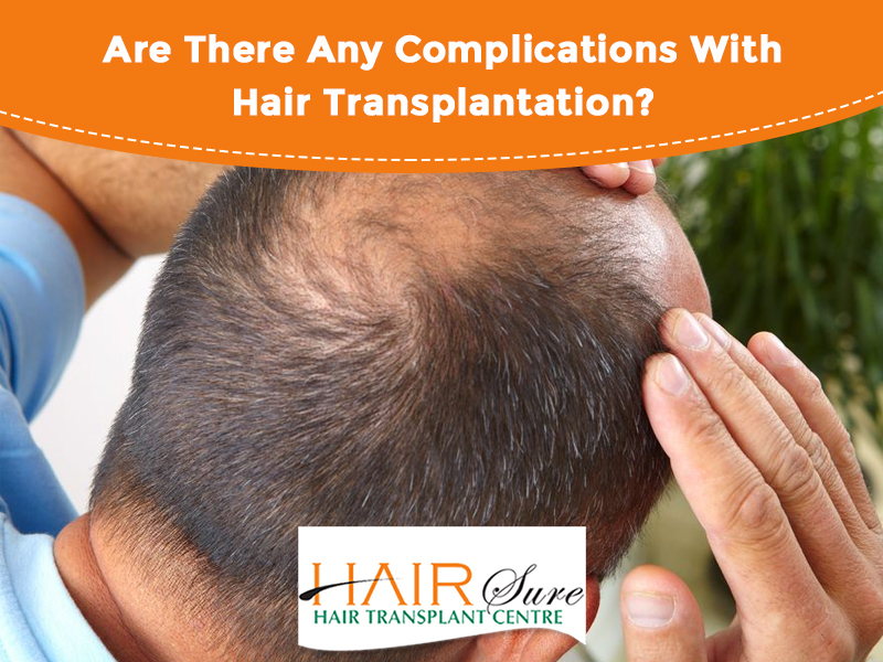 Complications of Hair Transplantation by Hair sure clinic, one of the best Hair speciality centre in Hyderabad