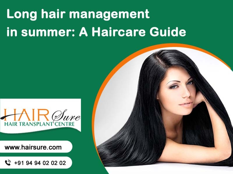 Long Hair Management In Summer Haircare Guide by Hair Sure Clinic, One of the best Hair Treatment Centres in Hyderabad