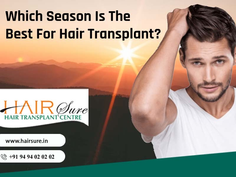 Consult Hair Sure to know the best season for Hair Transplantation, One of the best hair restoration hospitals in Hyderabad